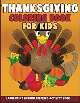 Thanksgiving Coloring Book For Kids Large Print Autumn Activity Preschoolers Toddlers Children And Seniors To Give Thanks Annie