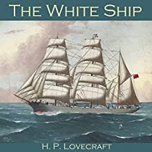 The White Ship Audiobook by H. P. Lovecraft Narrated by Cathy Dobson