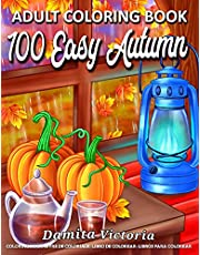 100 Easy Autumn Adult Coloring Book: Easy Coloring Book for Adult Relaxation Featuring Relaxing Autumn Scenes and Beautiful Fall Inspired Designs Perfect Coloring Book for Seniors, Beginners, and Teens Girls