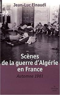 Scènes de la guerre d'Algérie en France : Automne 1961 par Jean-Luc Einaudi