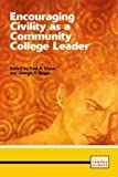 Encouraging Civility As a Community College Leader, Elsner, Paul A. and Boggs, George R., 087117362X