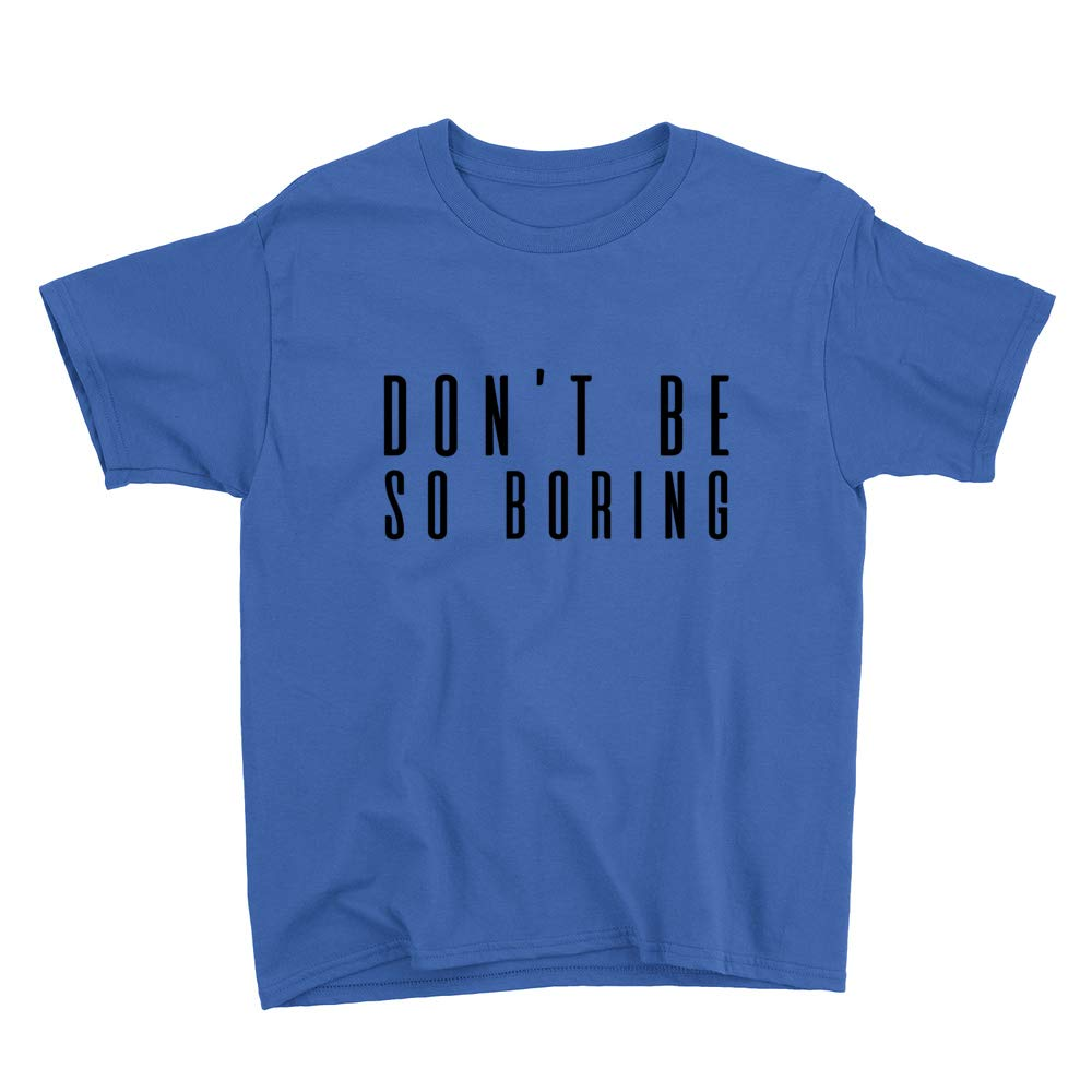 Dont Be So Boring Youth T-Shirt