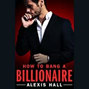 How to Bang a Billionaire: Arden St. Ives, Book 1 | Alexis Hall