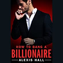 How to Bang a Billionaire: Arden St. Ives, Book 1 Audiobook by Alexis Hall Narrated by Joel Leslie
