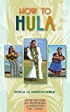 img - for How to Hula: Step-b-step Guide With Photographs and Instructions for 7 Dances by Patricia Lei Murray (2016-10-01) book / textbook / text book