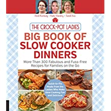 The Crock-Pot Ladies Big Book of Slow Cooker Dinners: More Than 300 Fabulous and Fuss-Free Recipes for Families on the Go
