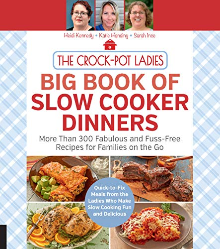 The Crock-Pot Ladies Big Book of Slow Cooker Dinners: More Than 300 Fabulous and Fuss-Free Recipes for Families on the Go (Beef Roast Slow Cooker Recipes With Vegetables)