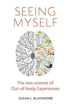 Download for free Seeing Myself: The New Science of Out-of-body Experiences