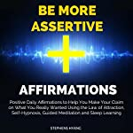 Be More Assertive Affirmations: Positive Daily Affirmations to Help You Make Your Claim on What You Really Wanted Using the Law of Attraction, Self-Hypnosis | Stephens Hyang