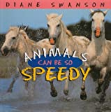 Animals Can Be So Speedy, Diane Swanson, 1550413341