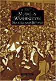 Music in Washington: Seattle and Beyond (Images of America: Washington)