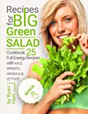 Recipes for big green salad.: Cookbook: 25 full energy recipes with kale, spinach, arugula, and lettuce.
