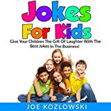 Jokes for Kids: Give Your Children the Gift of Laughter with the Best Jokes in the Business!