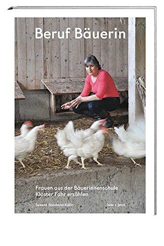 Beruf Bäuerin: Frauen aus der Bäuerinnenschule Kloster Fahr erzählen