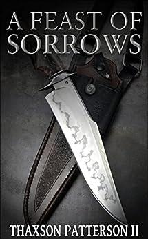 A Feast of Sorrows (English Edition) de [Patterson II, Thaxson]