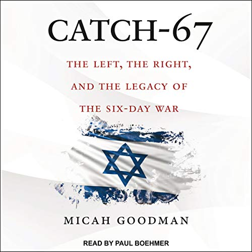 Catch-67: The Left, the Right, and the Legacy of the Six-Day War by Tantor Audio