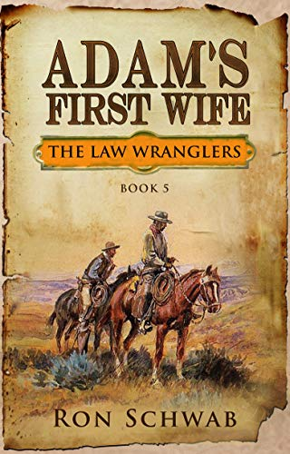 Adam's First Wife (The Law Wranglers Book 5) by [Schwab, Ron]