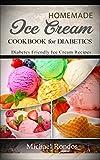 Homemade Ice Cream Cookbook for Diabetics: Diabetes Friendly Ice Cream Recipes