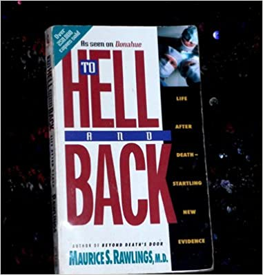 To Hell And Back - Life After Death - Startling New Evidence