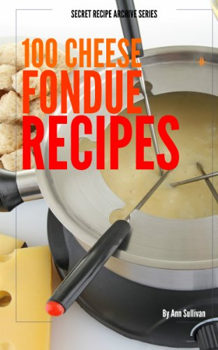 100 Cheese Fondue Recipes (Secret Recipe Archive Series) by [Sullivan, Ann]