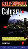 Calgary: Maps, Day Trips, Nightlife, Sights, Restaurants, Lodging (City-Smart Guidebook Calgary)
