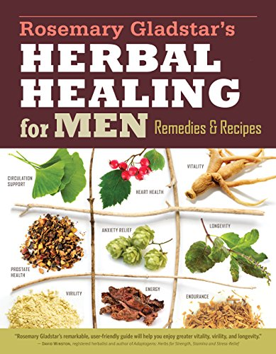 Herbal Remedy Prostate - Rosemary Gladstar's Herbal Healing for Men: Remedies and Recipes for Circulation Support, Heart Health, Vitality, Prostate Health, Anxiety Relief, Longevity, Virility, Energy, and Endurance