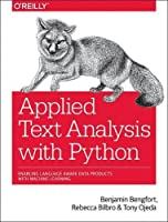 Applied Text Analysis with Python: Enabling Language Aware Data Products with Machine Learning Front Cover