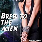 Bred to the Alien | Stroker Chase