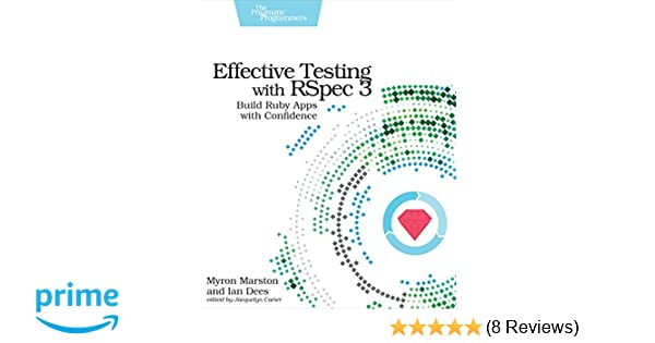Effective testing with rspec 3 build ruby apps with confidence effective testing with rspec 3 build ruby apps with confidence myron marston ian dees 9781680501988 amazon books fandeluxe Images