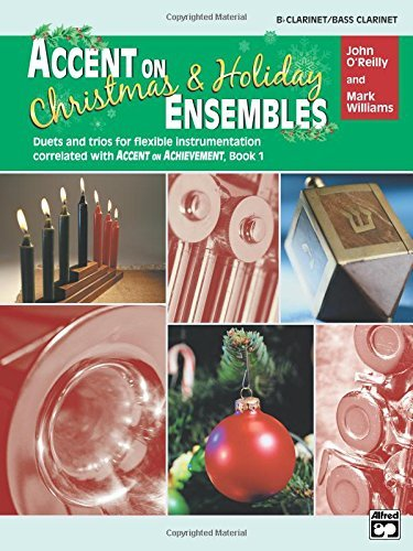 Accent on Christmas and Holiday Ensembles: B-flat Clarinet/Bass Clarinet (Accent on Achievement) by John O'Reilly (2003-08-01) - Ensemble Garden Accent