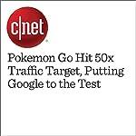 Pokemon Go Hit 50x Traffic Target, Putting Google to the Test | Richard Trenholm