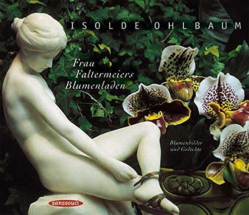 Frau Faltermeiers Blumenladen: Blumenbilder und Gedichte