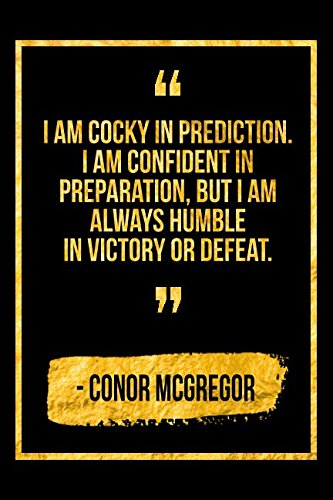 I Am Cocky In Prediction. I Am Confident In Preparation, But I Am Always Humble In Victory Or Defeat: Black and Gold Conor McGregor Quote Notebook
