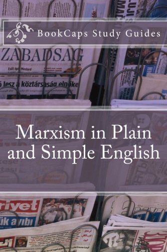 Download Marxism in Plain and Simple English: The Theory of Marxism in a Way Anyone Can Understand (Bookcaps Study Guides) ebook
