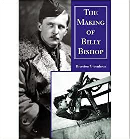 Book [(The Making of Billy Bishop: The First World War Exploits of Billy Bishop, VC )] [Author: Brereton Greenhous] [Apr-2012]