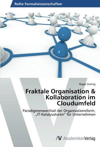 """Fraktale Organisation & Kollaboration im Cloudumfeld: Paradigmenwechsel der Organisationsform, """"IT-Katalysatoren"""" für Unternehmen (German Edition) pdf"""