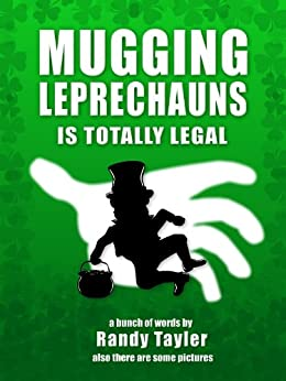 Mugging Leprechauns is Totally Legal by [Tayler, Randy]