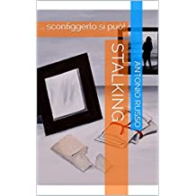 Stalking: ... sconfiggerlo si può! (Italian Edition)
