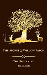 The Secret of Willow Patch - The Beginning (The Secret of Willow Patch:The Beginning Book 1)