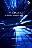 Civic Discipline: Geography in America, 1860-1890 (Studies in Historical Geography) Pdf
