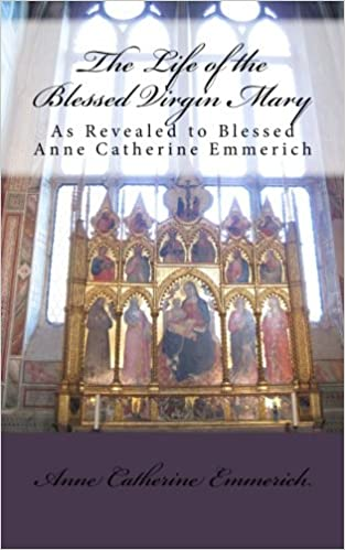 a93eb351 The Life of the Blessed Virgin Mary: Blessed Anne Catherine Emmerich ...