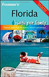 Frommer's Florida with Your Family: From Theme Park Fun to Sunny Beach Getaways (Frommers With Your Family Series)