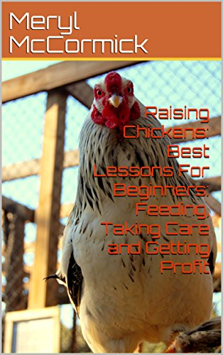 Raising Chickens: Best Lessons For Beginners: Feeding, Taking Care and Getting Profit by [McCormick, Meryl ]