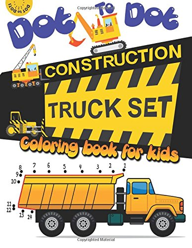 Dot to dot construction TRUCK Set Coloring book for kids: A Fun Dot To Dot Book Filled With Dump Trucks, Garbage Trucks,Digger ,Tractors and More (Connect the dots Coloring Books for kids) (Volume 2) pdf epub
