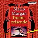 Traumreisende Hörbuch von Marlo Morgan Gesprochen von: Irina Scholz