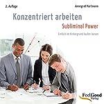 Konzentriert arbeiten - Subliminal-Hörbuch | Annegret Hartmann