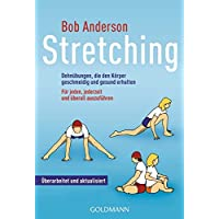 Stretching: Dehnübungen, die den Körper geschmeidig und gesund erhalten - Für jeden, jederzeit und überall auszuführen