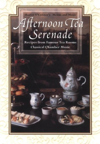 - Afternoon Tea Serenade: Recipes from Famous Tea Rooms, Classical Chamber Music (Sharon O'Connor's Menus and Music)