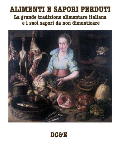 ALIMENTI E SAPORI PERDUTI: La grande tradizione alimentare italiana  e i suoi sapori da non dimenticare (Italian Edition)