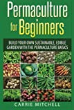 Permaculture: Build Your Sustainable and Edible Garden with the Permaculture Basics   The essence of Permaculture is the replication of the natural processes that take place on certain types of land in order to minimize waste and create a garden that...